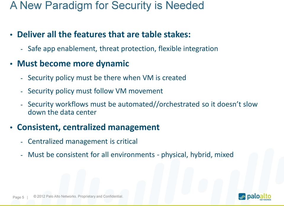 must follow VM movement - Security workflows must be automated//orchestrated so it doesn t slow down the data center