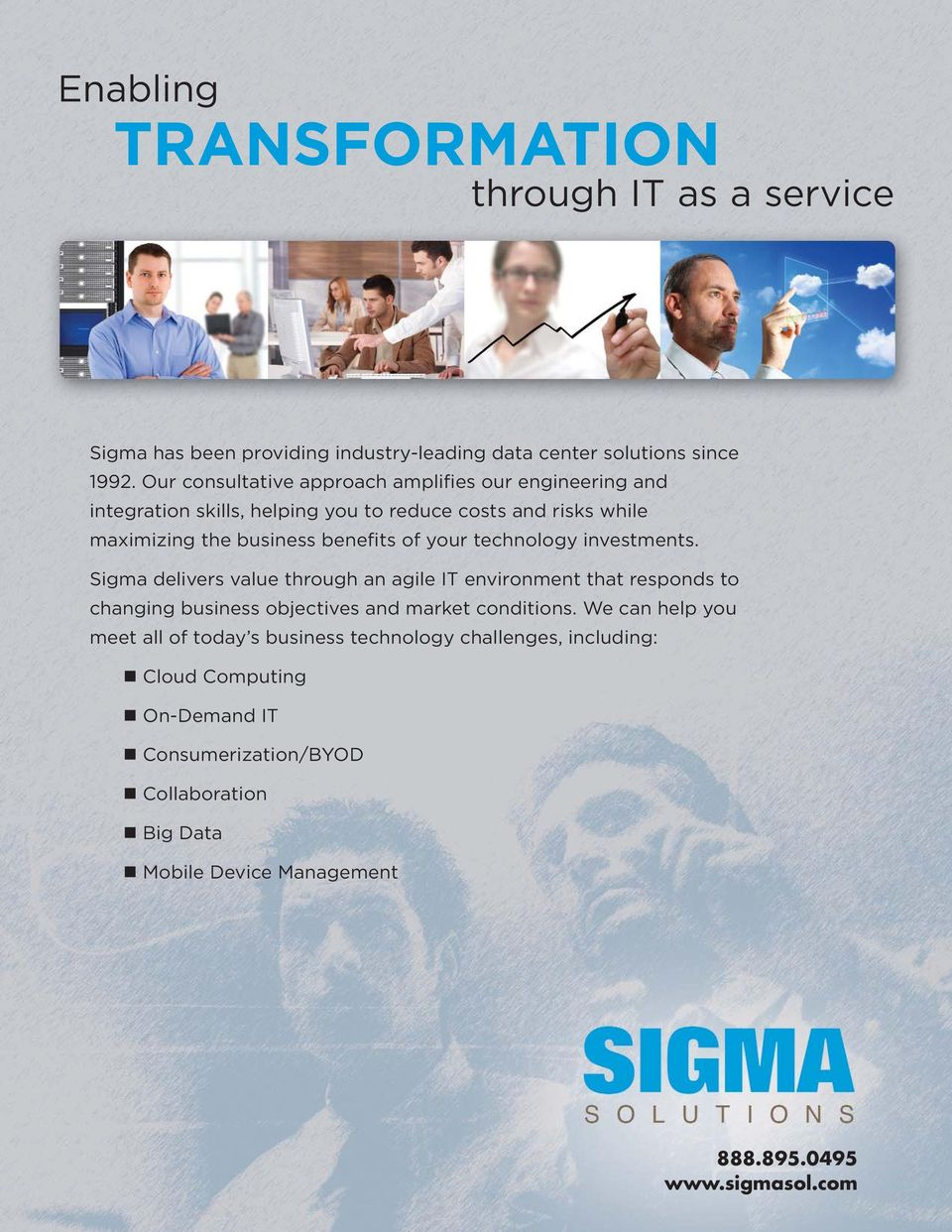 your technology investments. Sigma delivers value through an agile IT environment that responds to changing business objectives and market conditions.