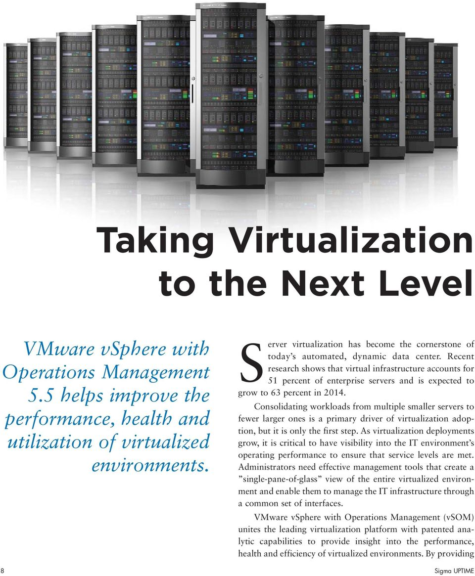 Recent research shows that virtual infrastructure accounts for 51 percent of enterprise servers and is expected to grow to 63 percent in 2014.