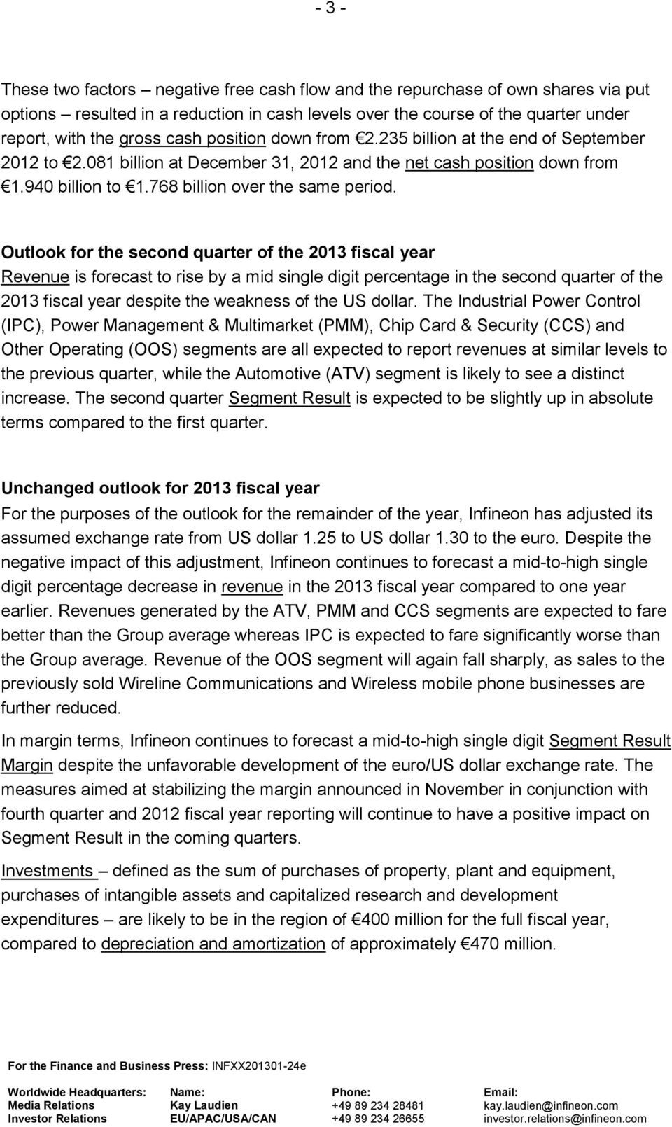 Outlook for the second quarter of the 2013 fiscal year Revenue is forecast to rise by a mid single digit percentage in the second quarter of the 2013 fiscal year despite the weakness of the US dollar.