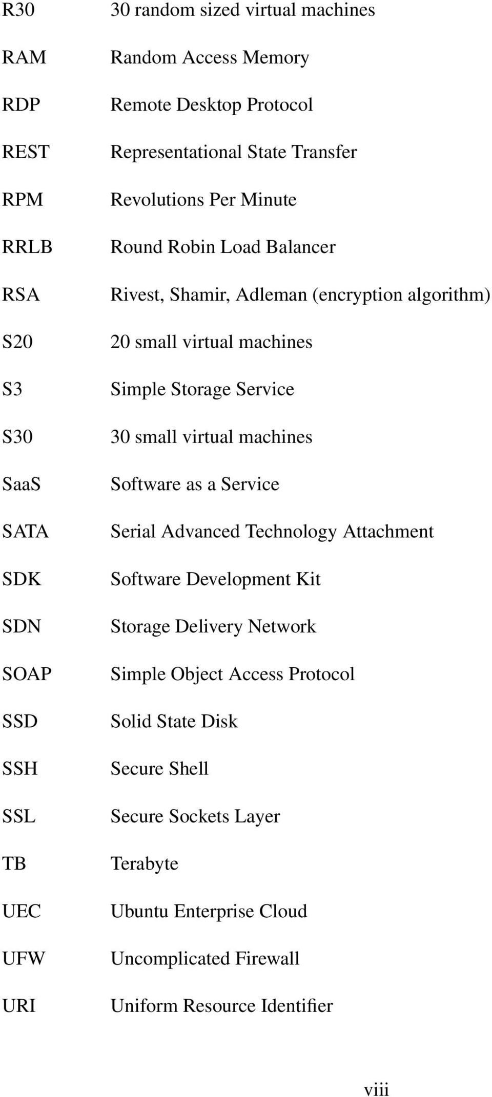 Simple Storage Service 30 small virtual machines Software as a Service Serial Advanced Technology Attachment Software Development Kit Storage Delivery Network
