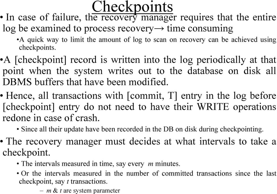 Hence, all transactions with [commit, T] entry in the log before [checkpoint] entry do not need to have their WRITE operations redone in case of crash.