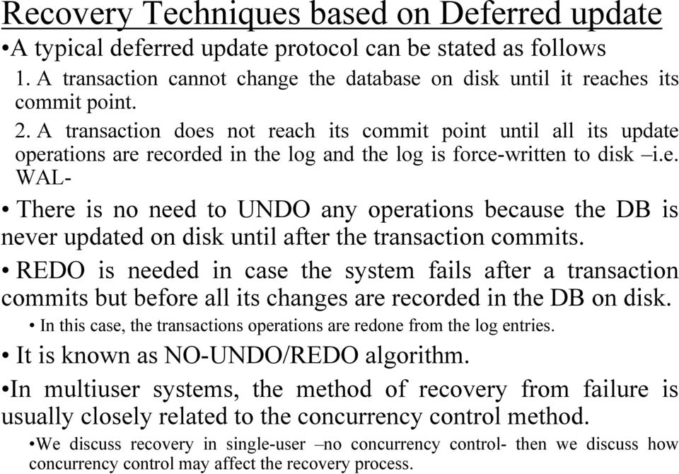 REDO is needed in case the system fails after a transaction commits but before all its changes are recorded in the DB on disk.