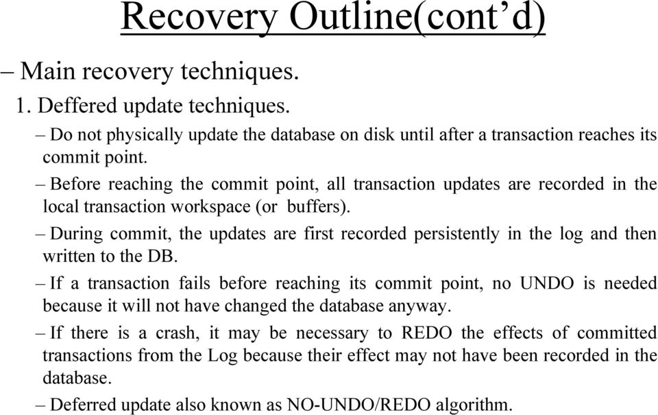 During commit, the updates are first recorded persistently in the log and then written to the DB.