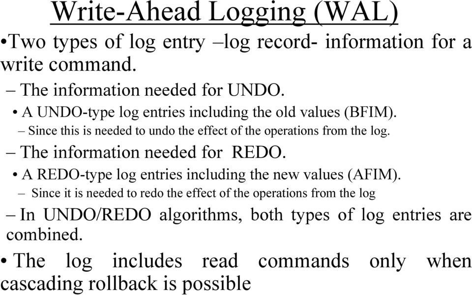The information needed for REDO. A REDO-type log entries including the new values (AFIM).
