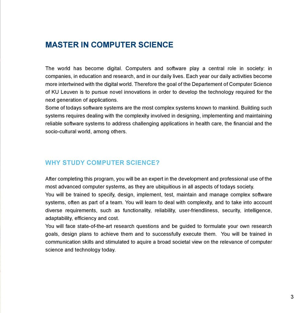 Therefore the goal of the Departement of Computer Science of KU Leuven is to pursue novel innovations in order to develop the technology required for the next generation of applications.