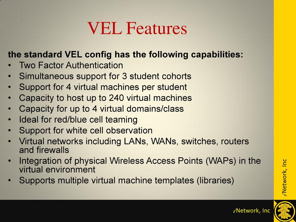 domains/class Ideal for red/blue cell teaming Support for white cell observation Virtual networks including LANs, WANs, switches,
