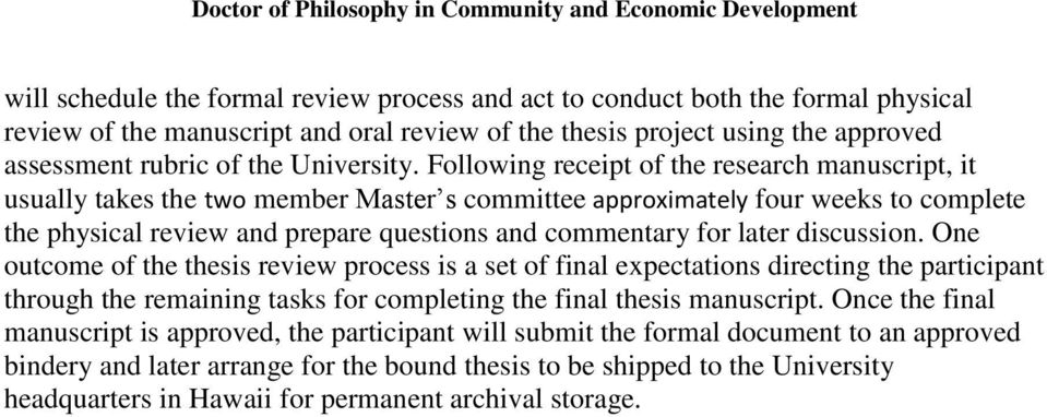 Following receipt of the research manuscript, it usually takes the two member Master s committee approximately four weeks to complete the physical review and prepare questions and commentary for