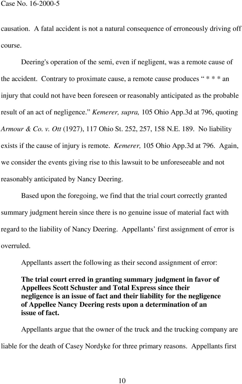 Kemerer, supra, 105 Ohio App.3d at 796, quoting Armour & Co. v. Ott (1927), 117 Ohio St. 252, 257, 158 N.E. 189. No liability exists if the cause of injury is remote. Kemerer, 105 Ohio App.3d at 796. Again, we consider the events giving rise to this lawsuit to be unforeseeable and not reasonably anticipated by Nancy Deering.