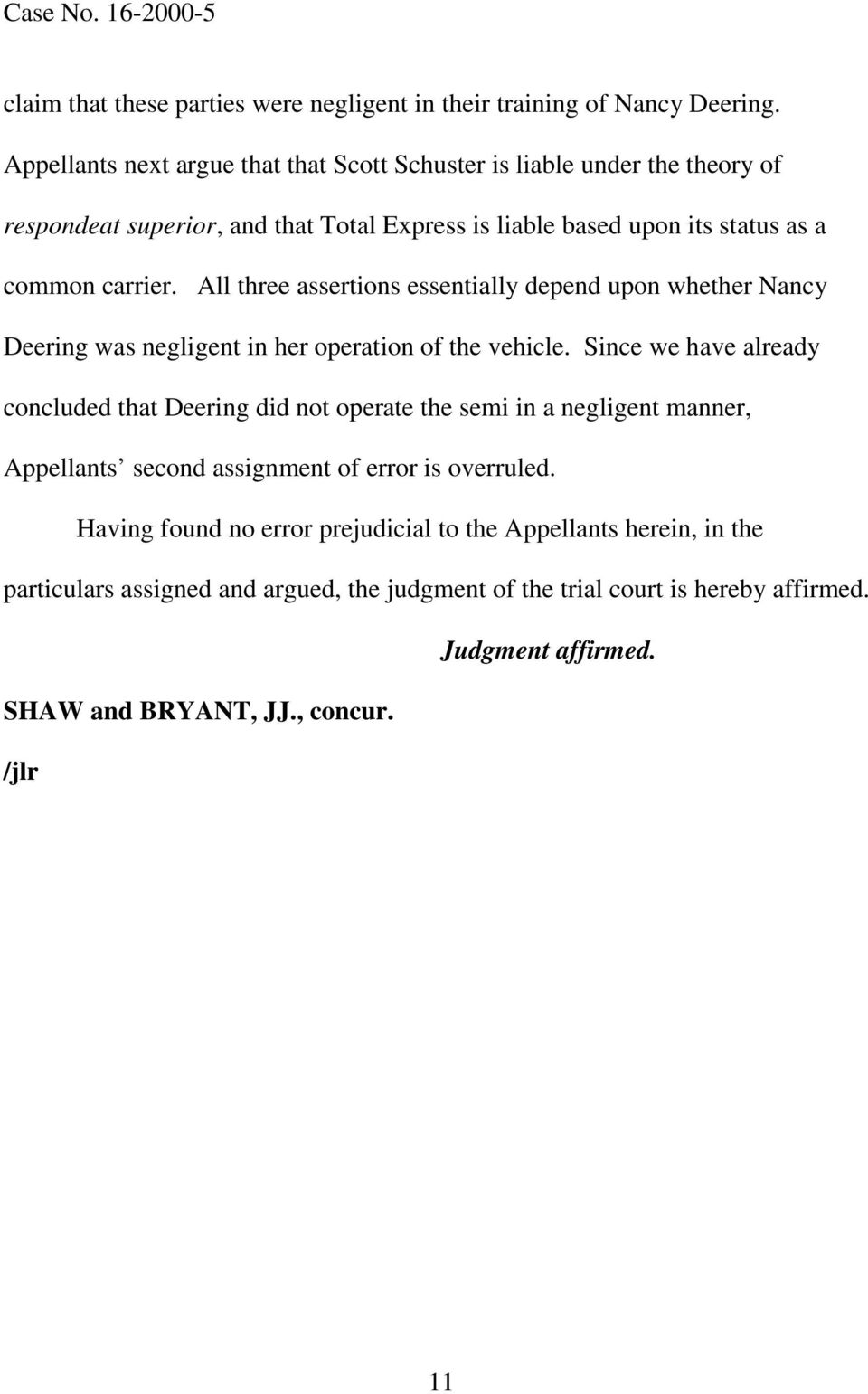 All three assertions essentially depend upon whether Nancy Deering was negligent in her operation of the vehicle.