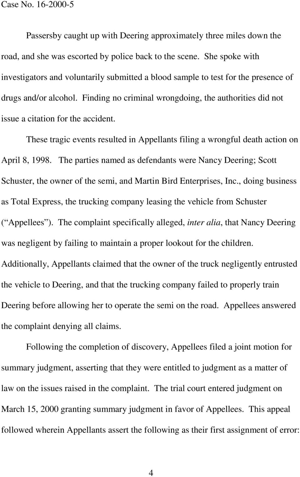 Finding no criminal wrongdoing, the authorities did not issue a citation for the accident. These tragic events resulted in Appellants filing a wrongful death action on April 8, 1998.