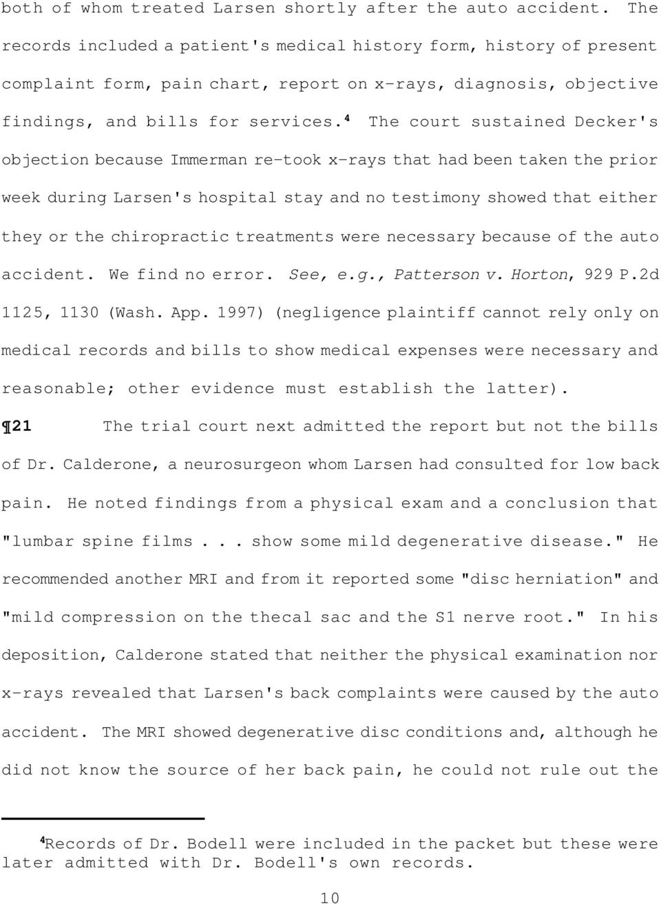 4 The court sustained Decker's objection because Immerman re-took x-rays that had been taken the prior week during Larsen's hospital stay and no testimony showed that either they or the chiropractic