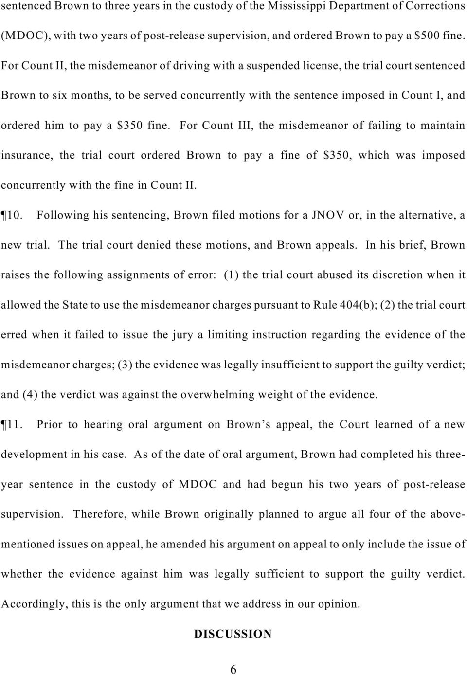 pay a $350 fine. For Count III, the misdemeanor of failing to maintain insurance, the trial court ordered Brown to pay a fine of $350, which was imposed concurrently with the fine in Count II. 10.