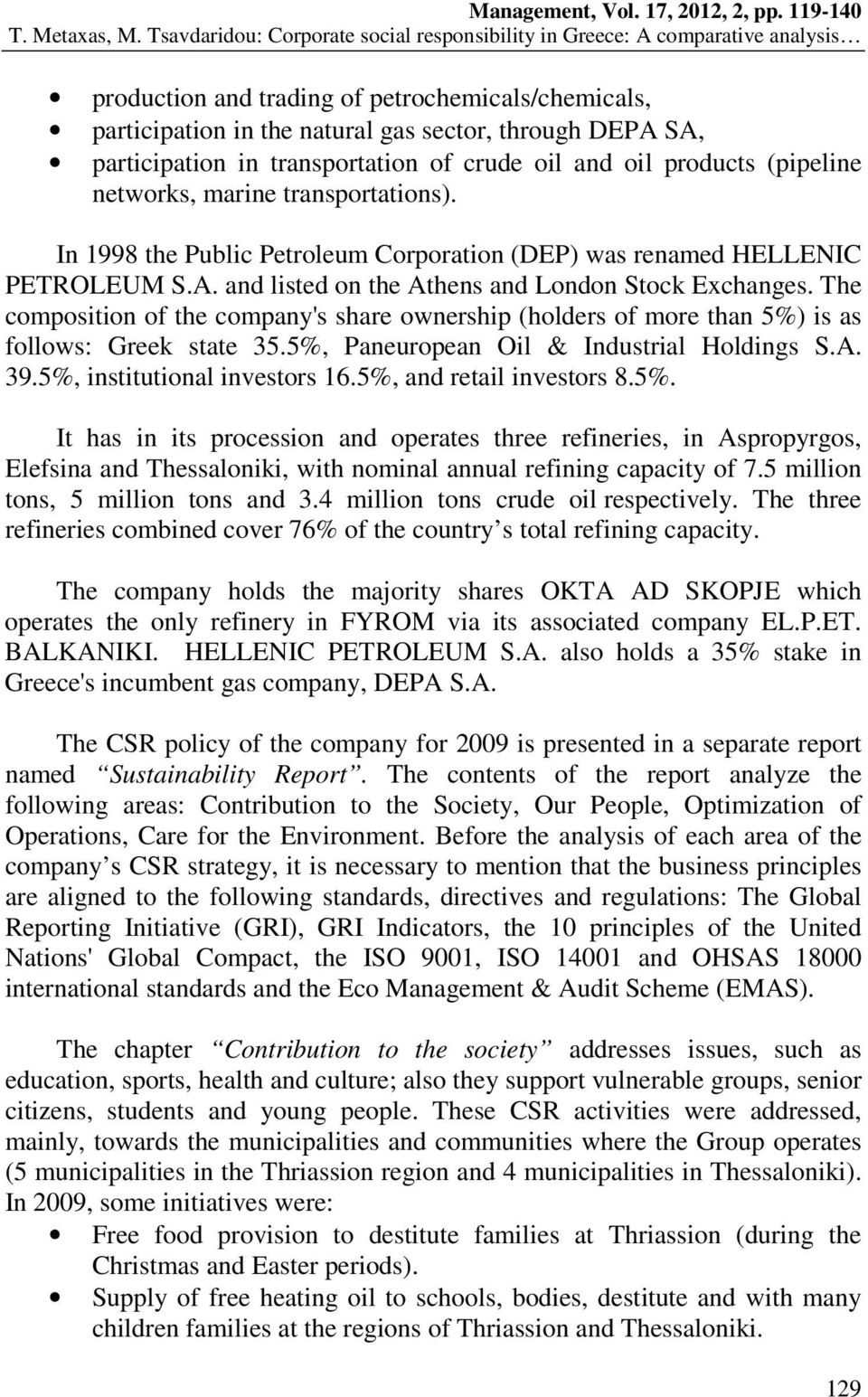 The composition of the company's share ownership (holders of more than 5%) is as follows: Greek state 35.5%, Paneuropean Oil & Industrial Holdings S.A. 39.5%, institutional investors 16.