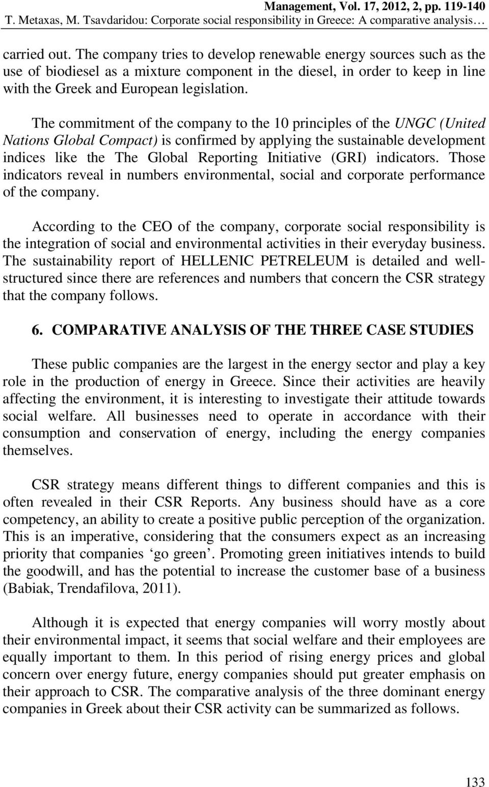 (GRI) indicators. Those indicators reveal in numbers environmental, social and corporate performance of the company.