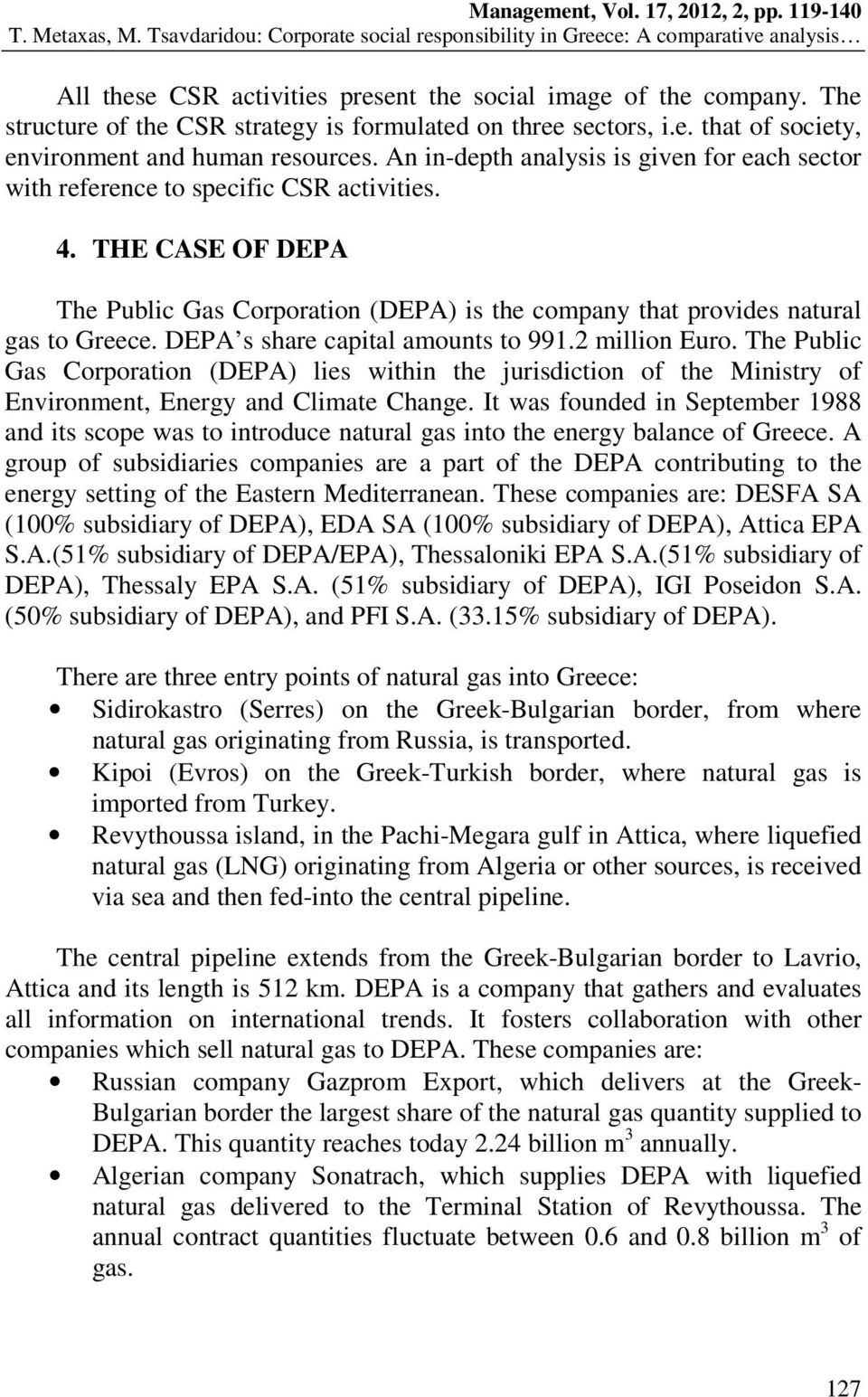 DEPA s share capital amounts to 991.2 million Euro. The Public Gas Corporation (DEPA) lies within the jurisdiction of the Ministry of Environment, Energy and Climate Change.