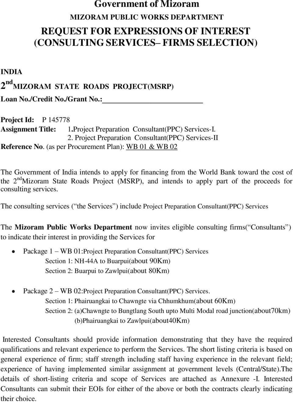 (as per Procurement Plan): WB 01 & WB 02 The Government of India intends to apply for financing from the World Bank toward the cost of the 2 nd Mizoram State Roads Project (MSRP), and intends to