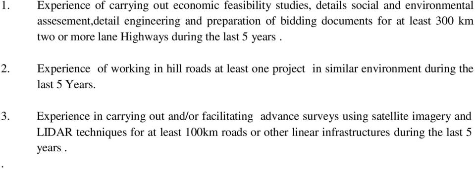 Experience of working in hill roads at least one project in similar environment during the last 5 Years. 3.