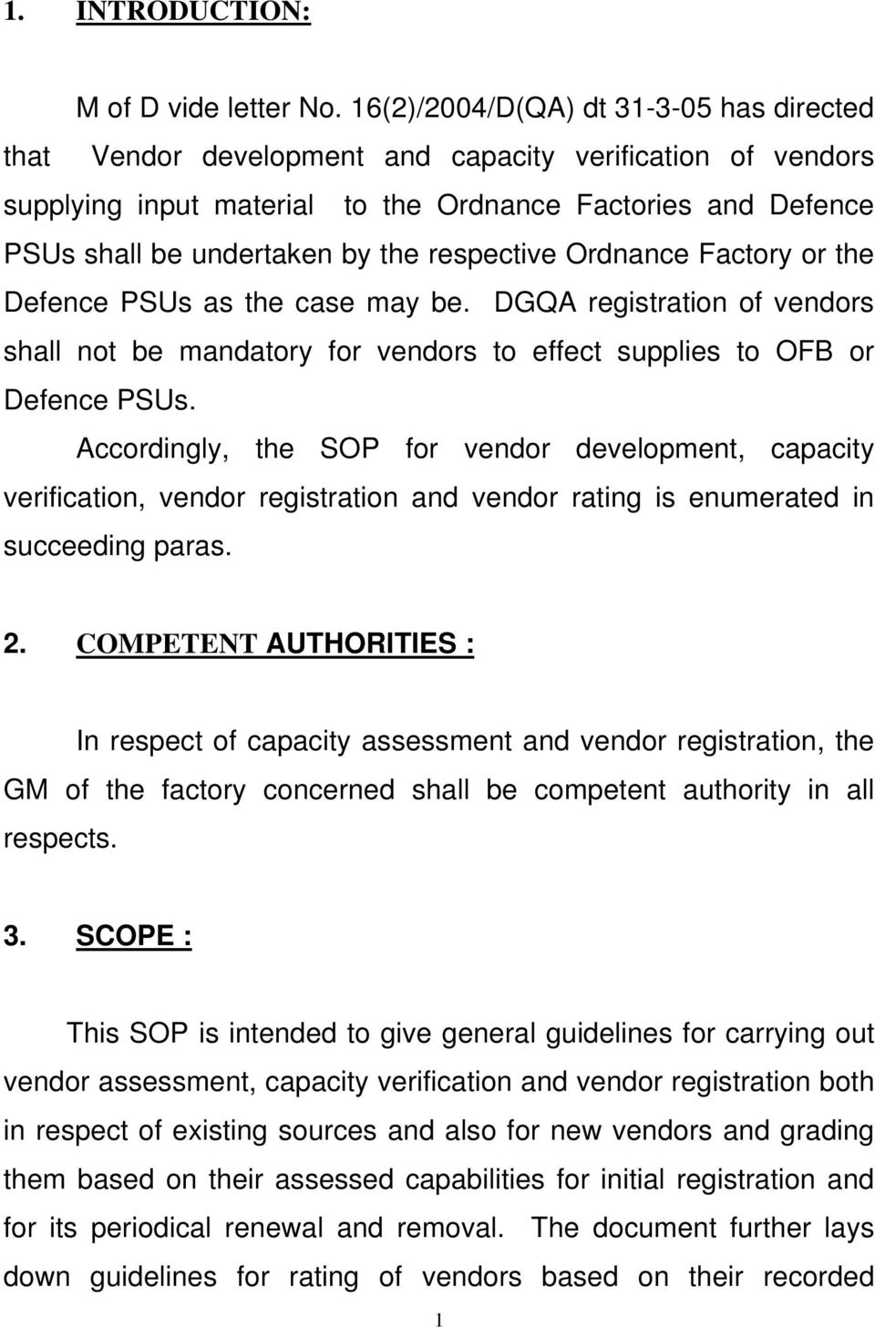 respective Ordnance Factory or the Defence PSUs as the case may be. DGQA registration of vendors shall not be mandatory for vendors to effect supplies to OFB or Defence PSUs.