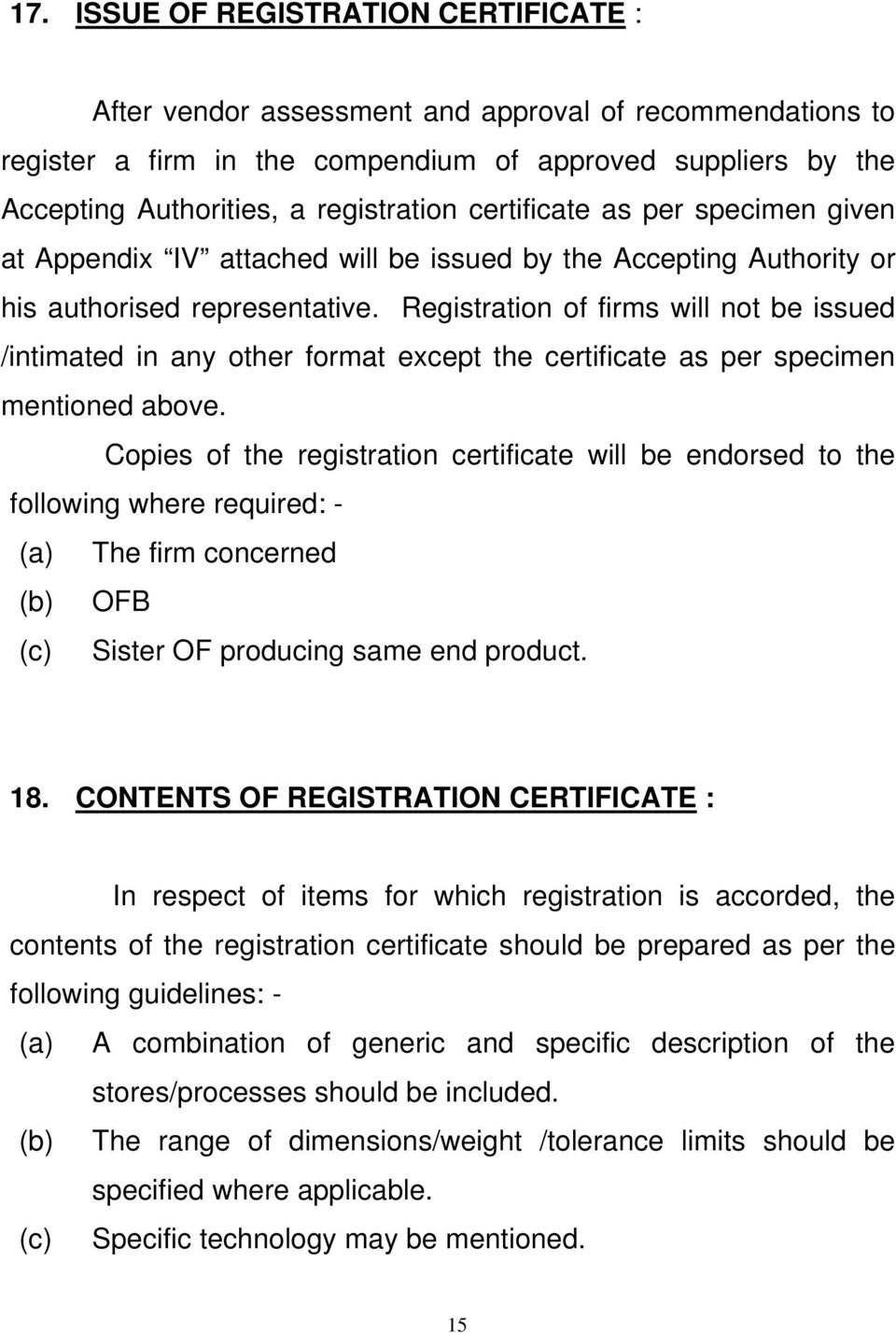 Registration of firms will not be issued /intimated in any other format except the certificate as per specimen mentioned above.