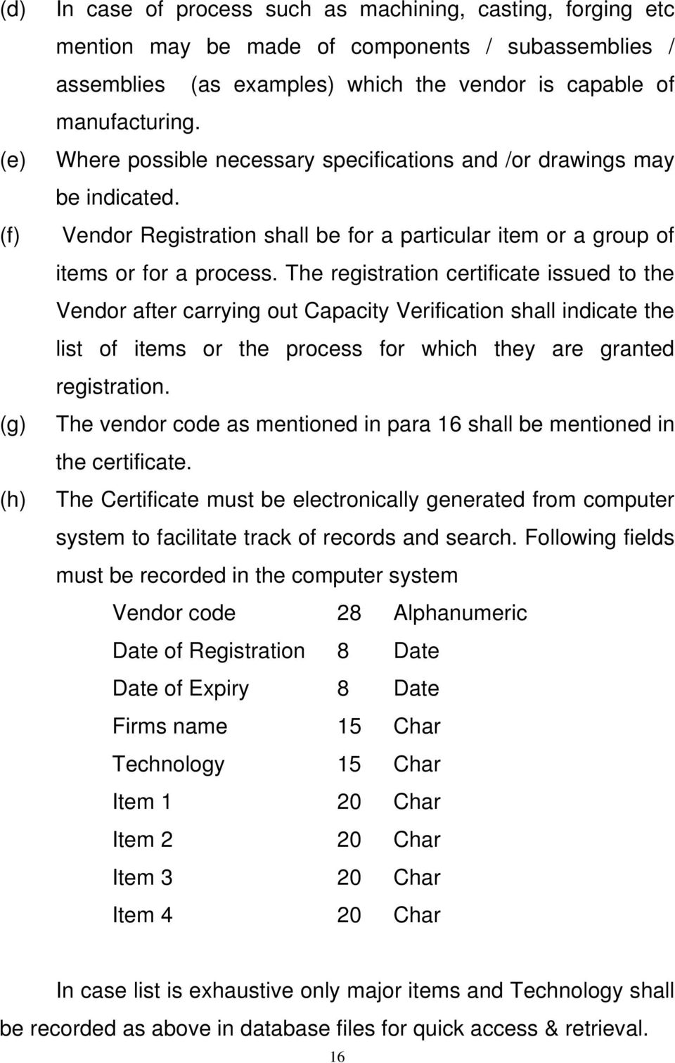 The registration certificate issued to the Vendor after carrying out Capacity Verification shall indicate the list of items or the process for which they are granted registration.