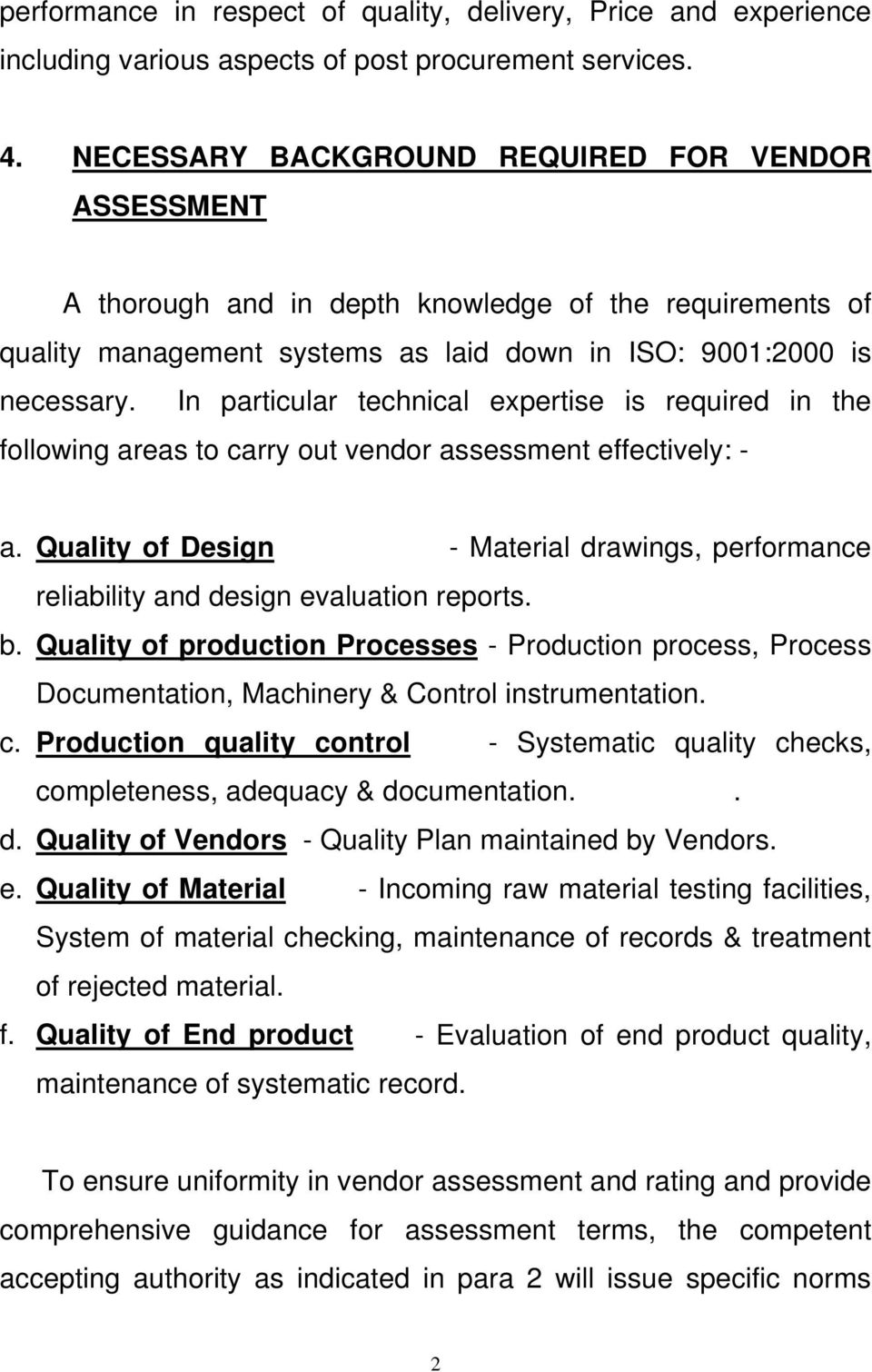 In particular technical expertise is required in the following areas to carry out vendor assessment effectively: - a.