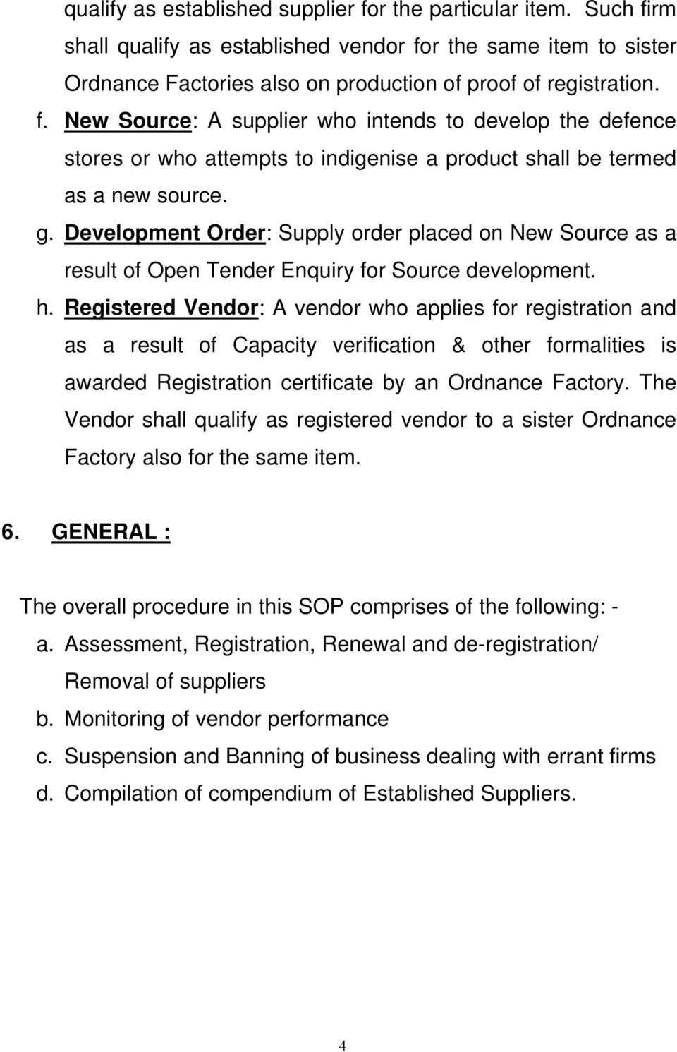 Registered Vendor: A vendor who applies for registration and as a result of Capacity verification & other formalities is awarded Registration certificate by an Ordnance Factory.
