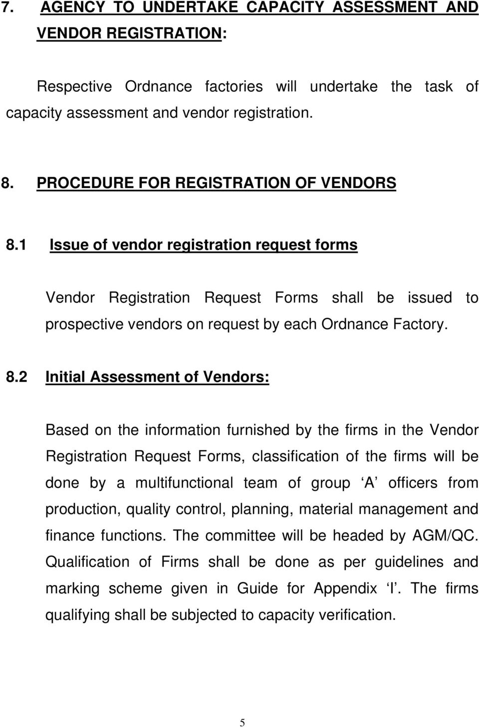 1 Issue of vendor registration request forms Vendor Registration Request Forms shall be issued to prospective vendors on request by each Ordnance Factory. 8.
