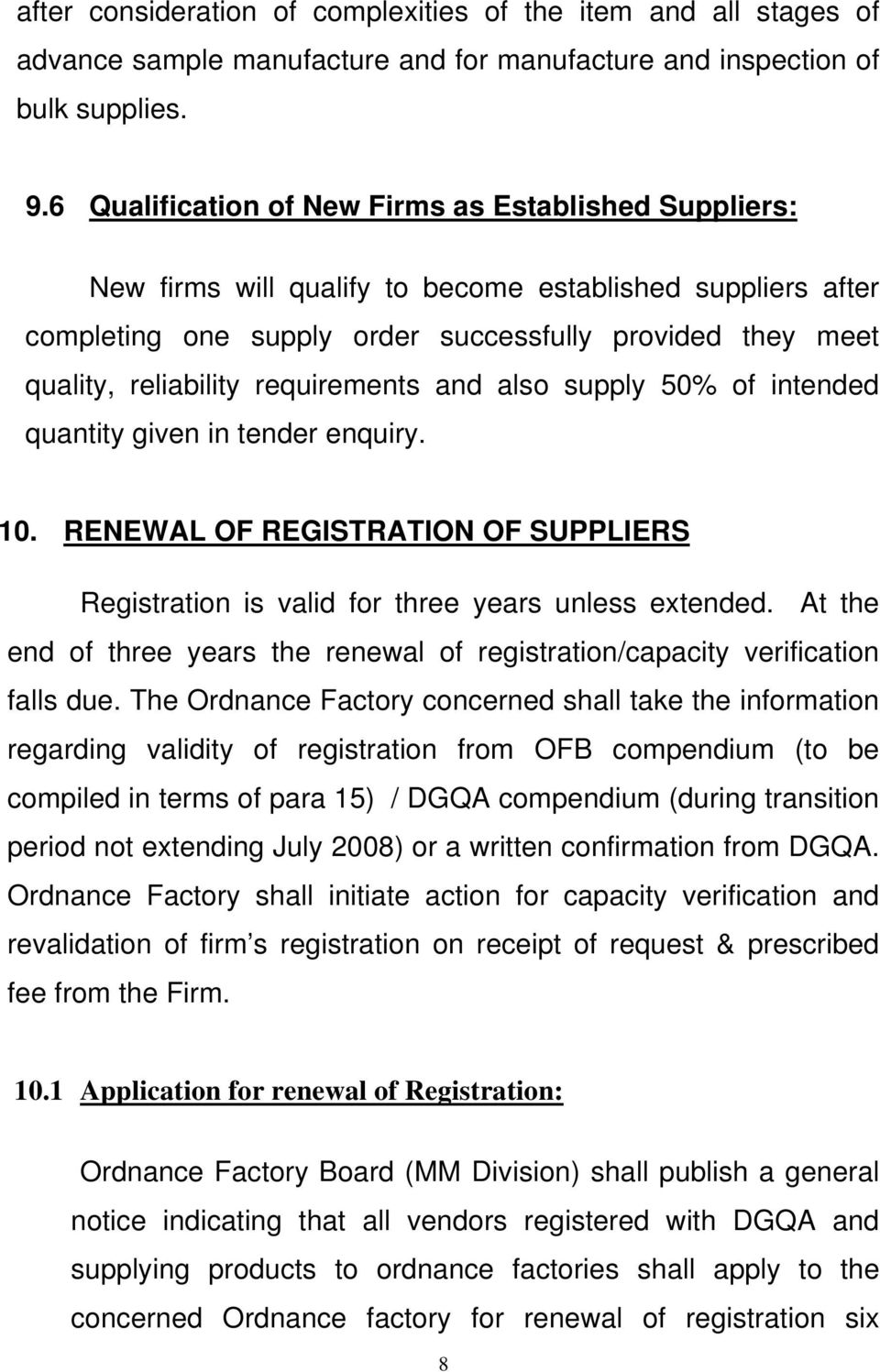 requirements and also supply 50% of intended quantity given in tender enquiry. 10. RENEWAL OF REGISTRATION OF SUPPLIERS Registration is valid for three years unless extended.