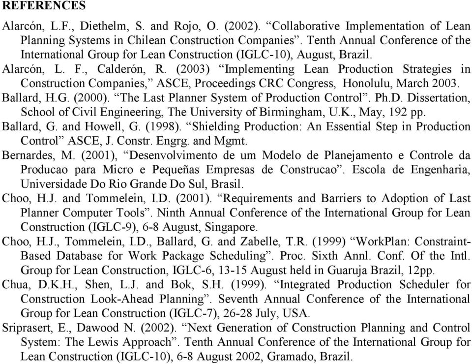 (2003) Implementing Lean Production Strategies in Construction Companies, ASCE, Proceedings CRC Congress, Honolulu, March 2003. Ballard, H.G. (2000). The Last Planner System of Production Control. Ph.