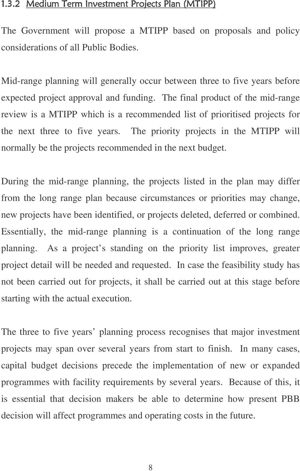 The final product of the mid-range review is a MTIPP which is a recommended list of prioritised projects for the next three to five years.