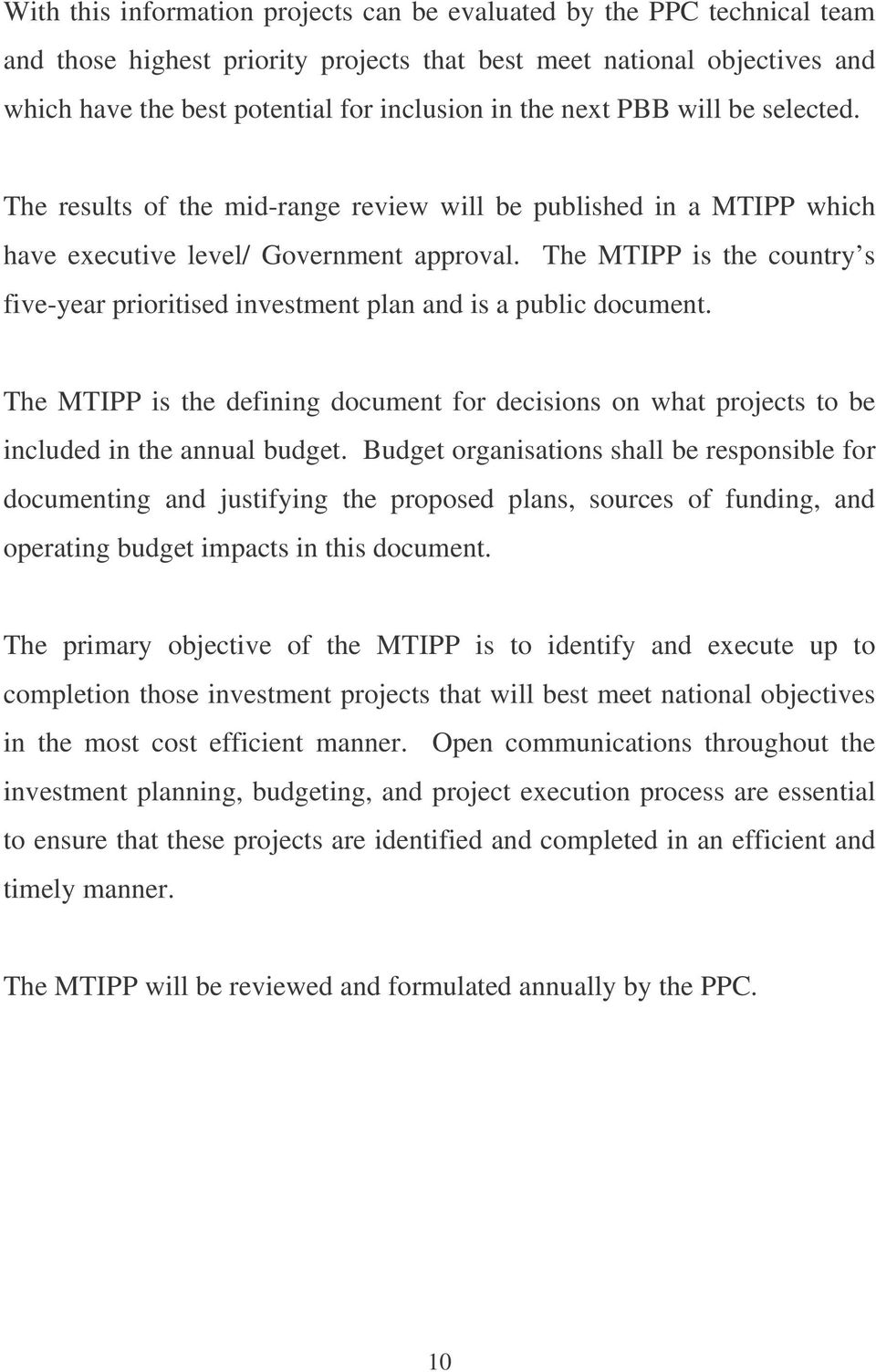 The MTIPP is the country s five-year prioritised investment plan and is a public document. The MTIPP is the defining document for decisions on what projects to be included in the annual budget.