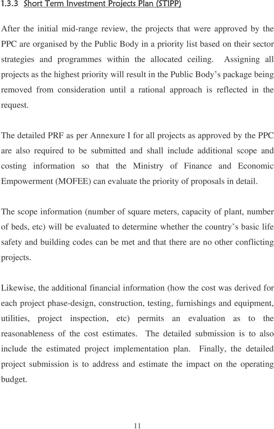 The detailed PRF as per Annexure I for all projects as approved by the PPC are also required to be submitted and shall include additional scope and costing information so that the Ministry of Finance