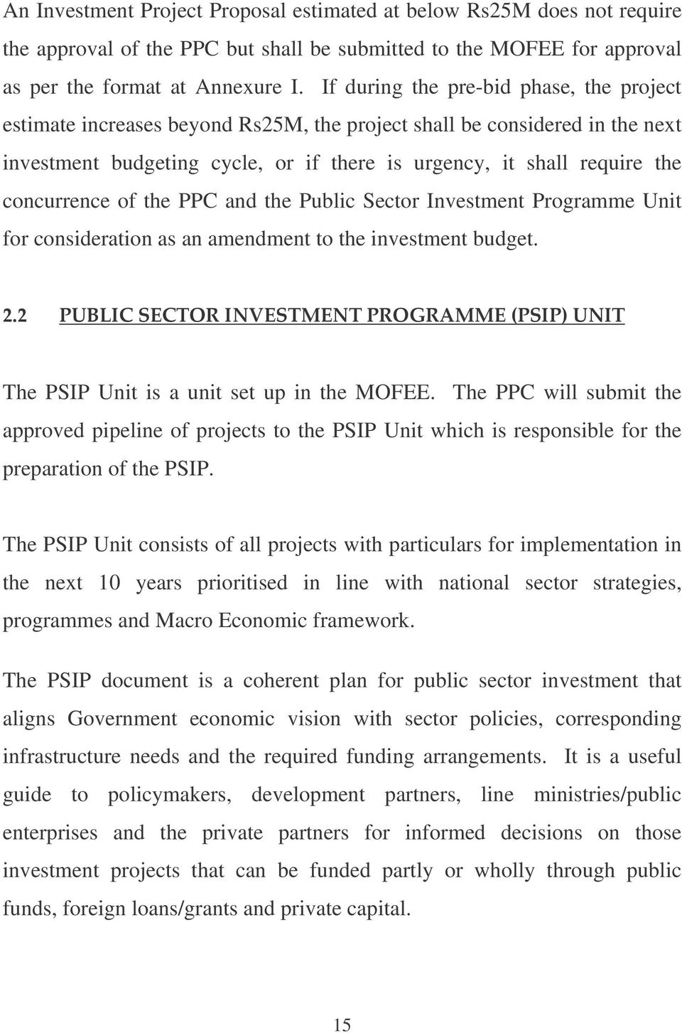 concurrence of the PPC and the Public Sector Investment Programme Unit for consideration as an amendment to the investment budget. The PSIP Unit is a unit set up in the MOFEE.