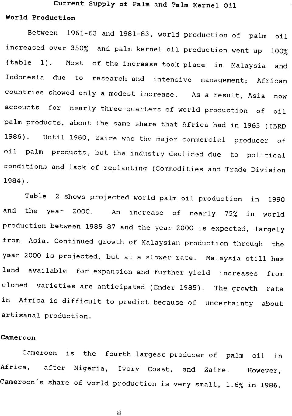 As a result, Asia now accounts for nearly three-quarters of world production of oil palm products, about the same share that Africa had in 1965 (IBRD 1986).