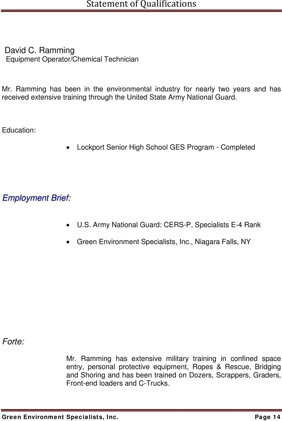Education: Lockport Senior High School GES Program - Completed Employment Brief: U.S. Army National Guard: CERS-P, Specialists E-4 Rank Green Environment Specialists, Inc.
