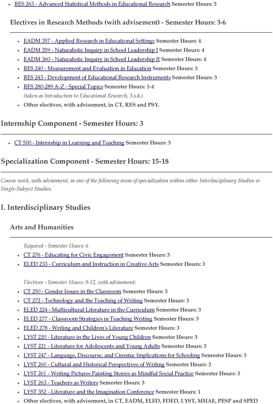 Development of Educational Research Instruments RES 280-289 A-Z - Special Topics Semester Hours: 1-4 (taken as Introduction to Educational Research, 3.s.h.) Other electives, with advisement, in CT, RES and PSY.