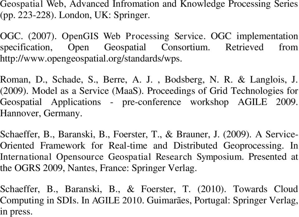 Model as a Service (MaaS). Proceedings of Grid Technologies for Geospatial Applications - pre-conference workshop AGILE 2009. Hannover, Germany. Schaeffer, B., Baranski, B., Foerster, T.