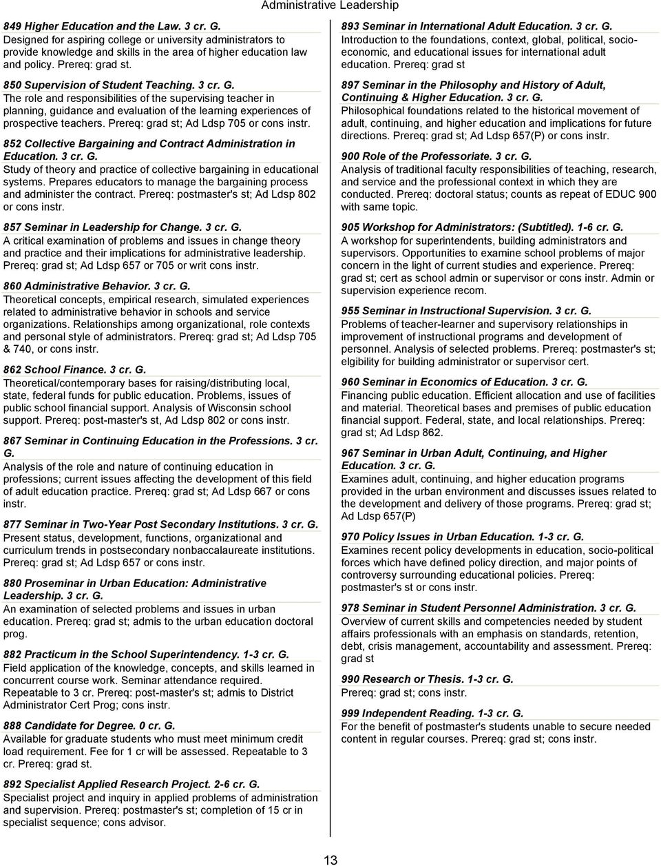 G. The role and responsibilities of the supervising teacher in planning, guidance and evaluation of the learning experiences of prospective teachers. Prereq: grad st; Ad Ldsp 705 or cons instr.