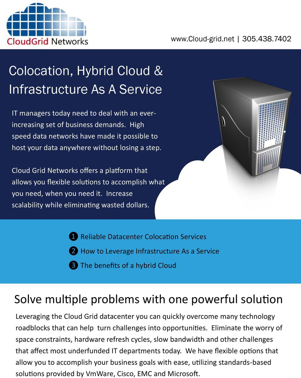 Cloud Grid Networks offers a platform that allows you flexible solutions to accomplish what you need, when you need it. Increase scalability while eliminating wasted dollars.