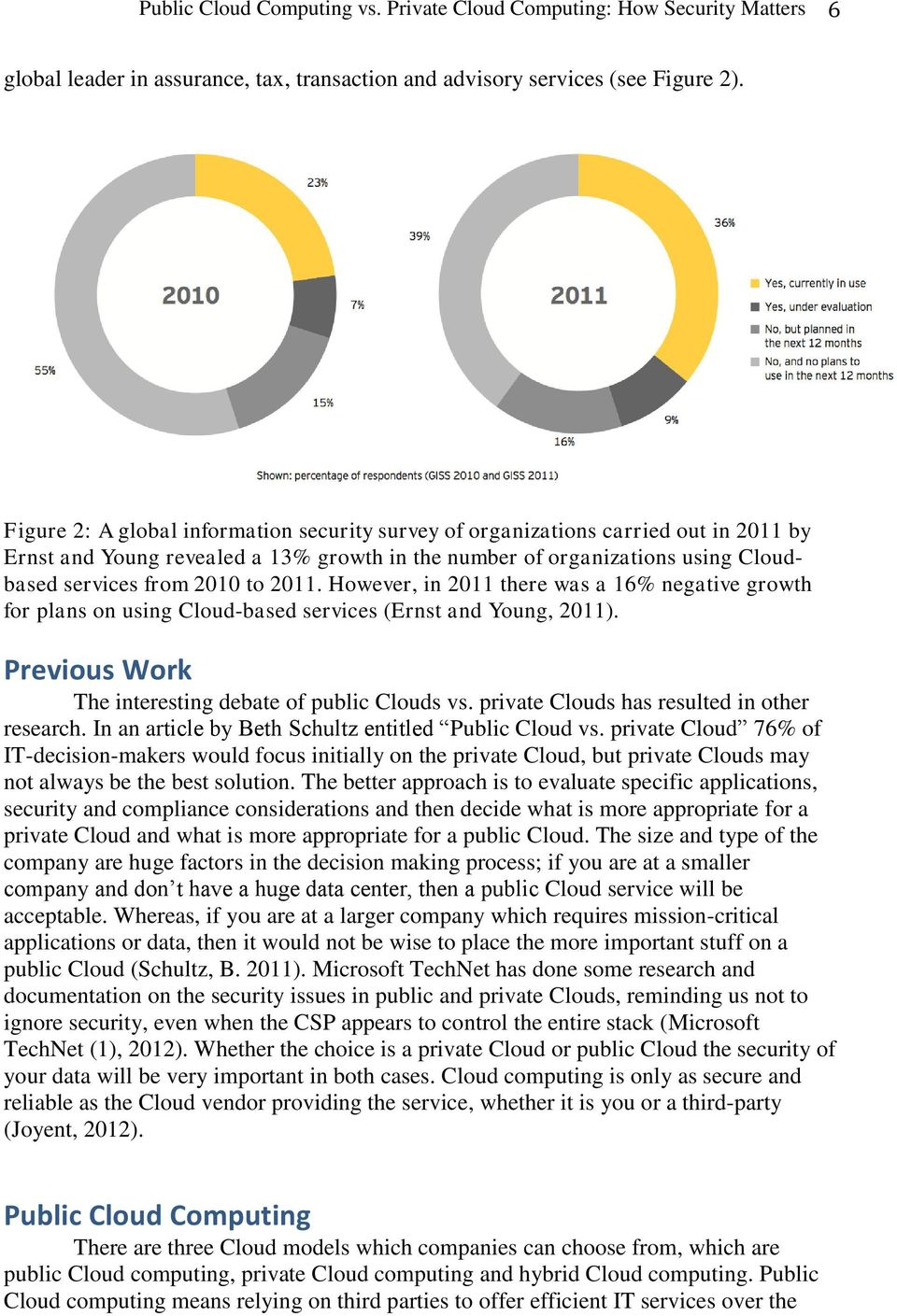 However, in 2011 there was a 16% negative growth for plans on using Cloud-based services (Ernst and Young, 2011). Previous Work The interesting debate of public Clouds vs.