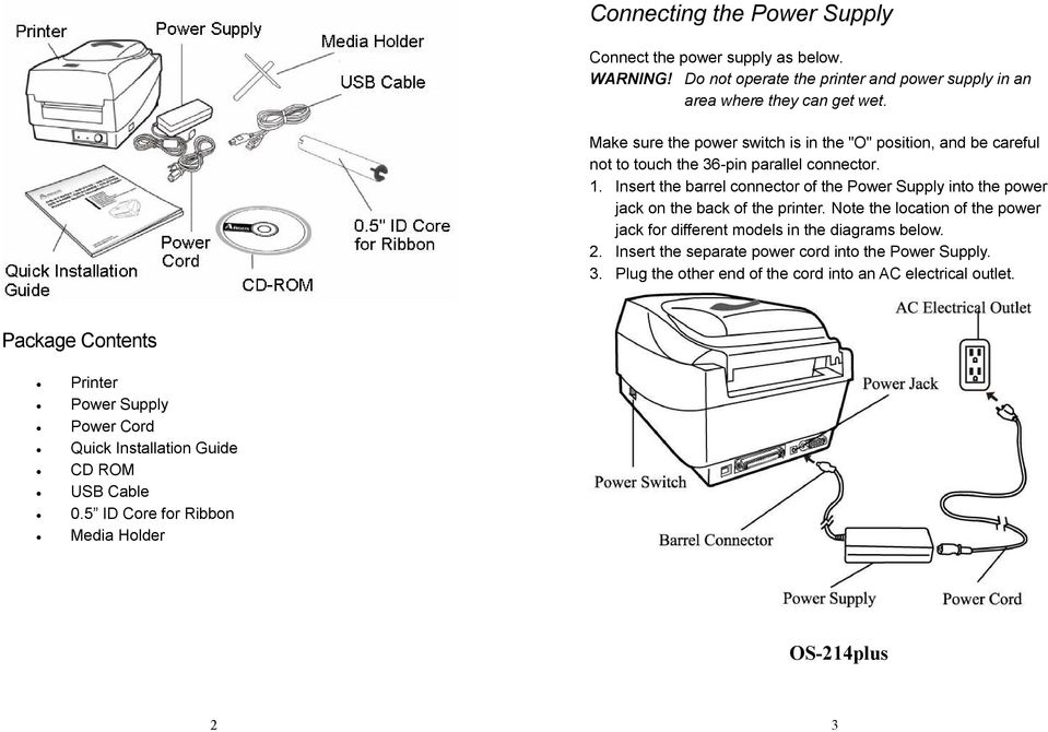 Insert the barrel connector of the Power Supply into the power jack on the back of the printer. Note the location of the power jack for different models in the diagrams below.