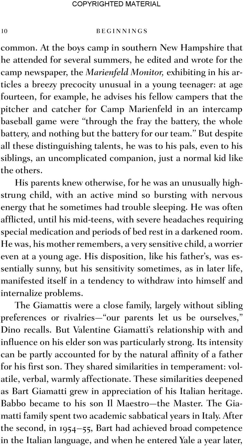 unusual in a young teenager: at age fourteen, for example, he advises his fellow campers that the pitcher and catcher for Camp Marienfeld in an intercamp baseball game were through the fray the