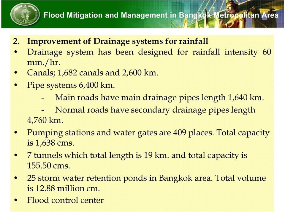 Pipe systems 6,400 km. - Main roads have main drainage pipes length 1,640 km. - Normal roads have secondary drainage pipes length 4,760 km.