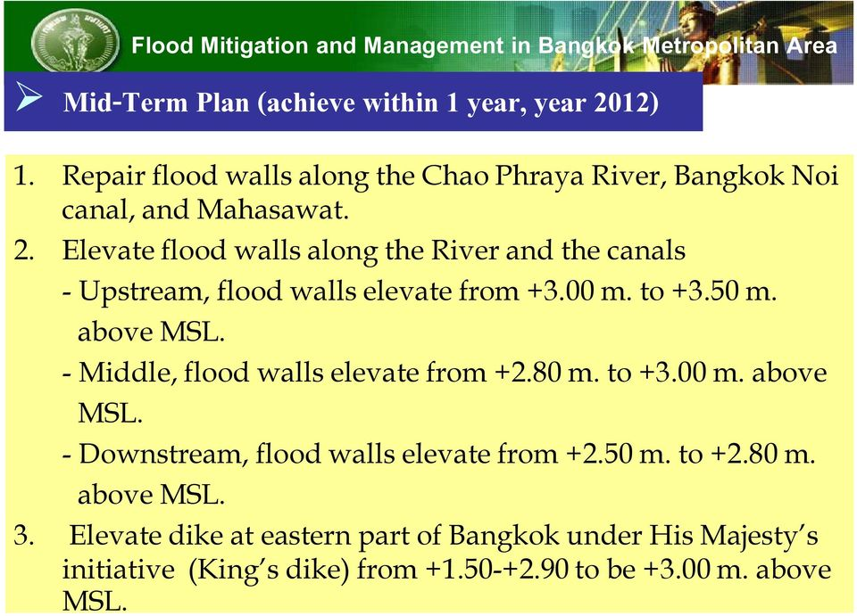 Elevate flood walls along the River and the canals - Upstream, flood walls elevate from +3.00 m. to +3.50 m. above MSL.