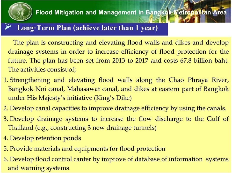 Strengthening and elevating flood walls along the Chao Phraya River, Bangkok Noi canal, Mahasawat canal, and dikes at eastern part of Bangkok under His Majesty s initiative (King s Dike) 2.