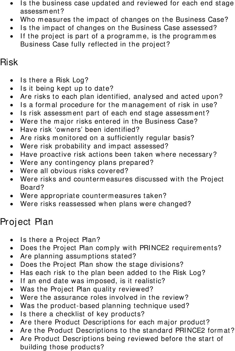 Are risks to each plan identified, analysed and acted upon? Is a formal procedure for the management of risk in use? Is risk assessment part of each end stage assessment?