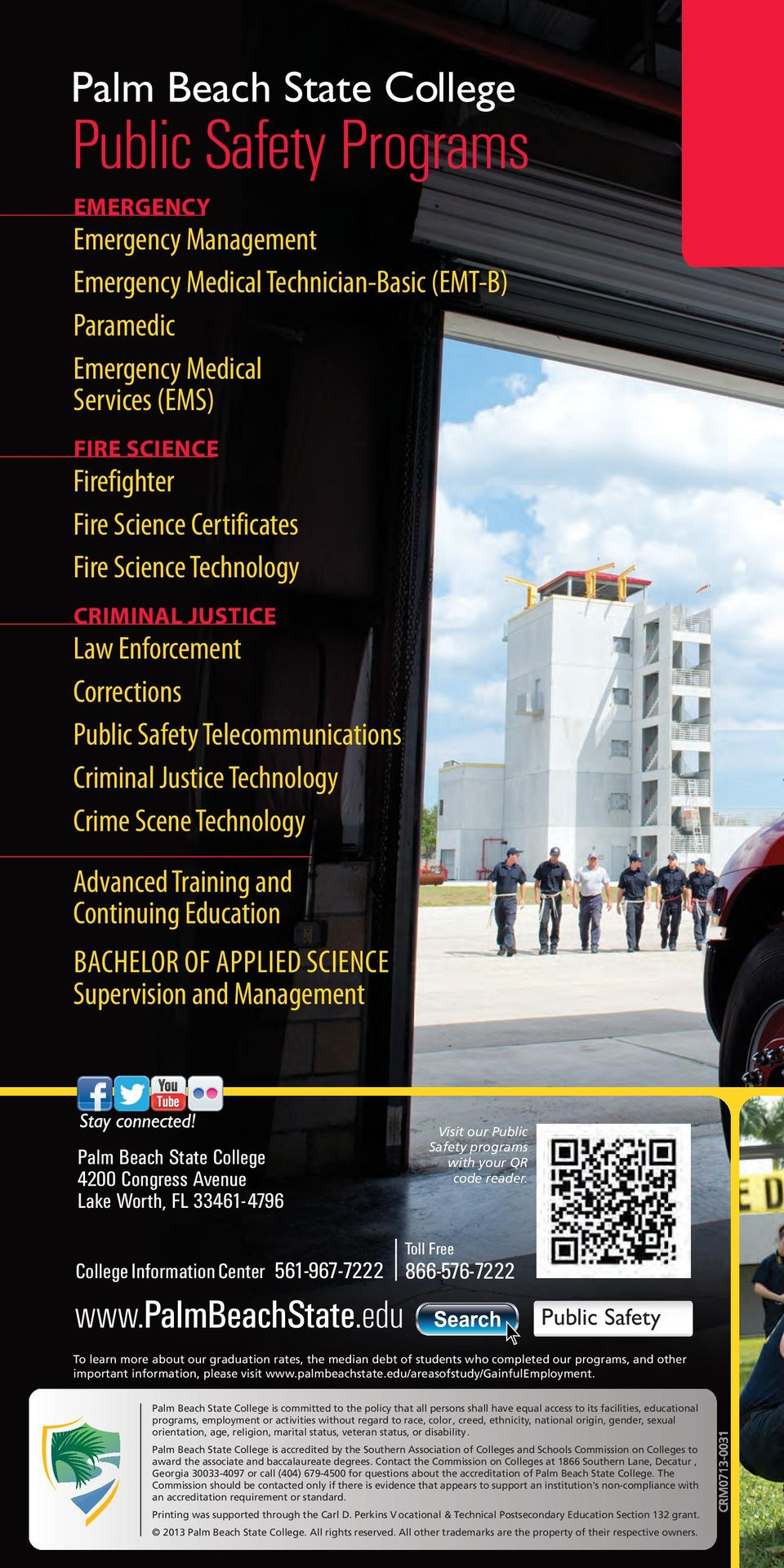 Continuing Education BACHELOR OF APPLIED SCIENCE Supervision and Management Palm Beach State College 4200 Congress Avenue Lake Worth, FL 33461-4796 Visit our Public Safety programs with your QR code