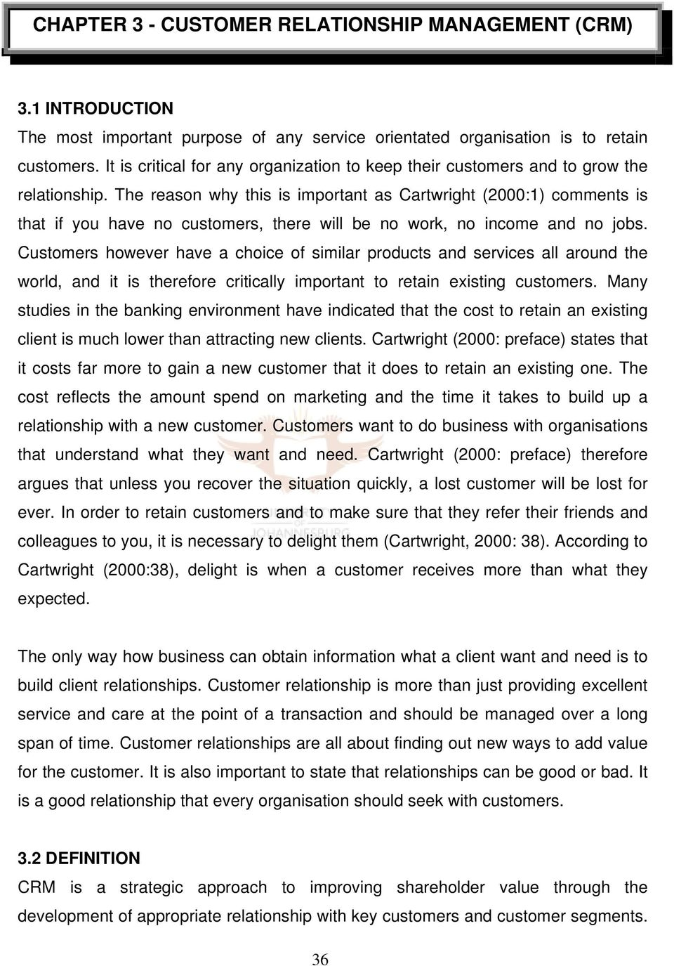 The reason why this is important as Cartwright (2000:1) comments is that if you have no customers, there will be no work, no income and no jobs.