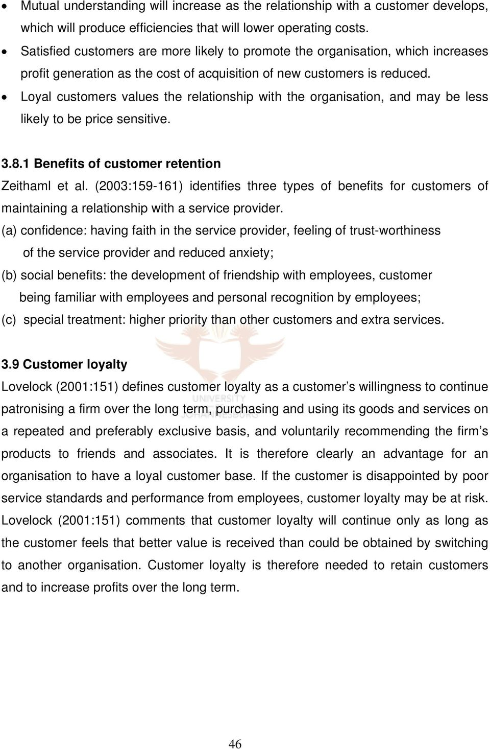 Loyal customers values the relationship with the organisation, and may be less likely to be price sensitive. 3.8.1 Benefits of customer retention Zeithaml et al.